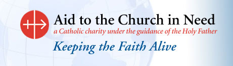 Aid to the Church in Need - a Catholic charity under the guidance of the Holy Father - Keeping the Faith Alive