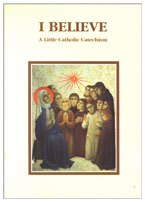 I Believe_A Little Catholic Catechism