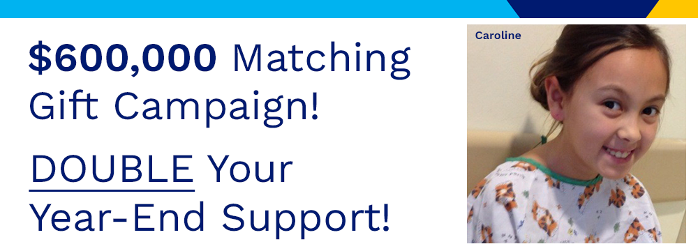 $600,000 Matching Gift Campaign! Double Your Year-End Support!