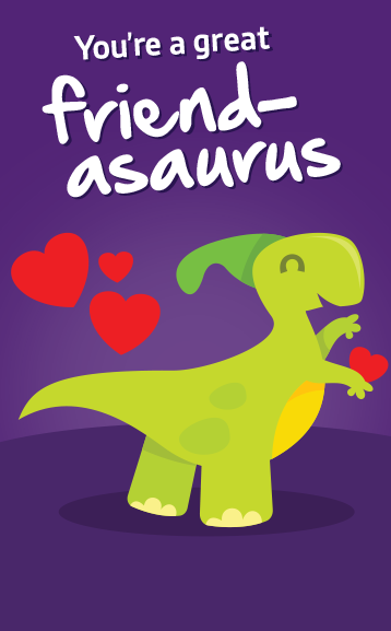 You're a great friend-asaurus!