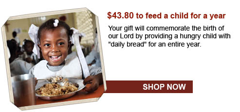 "Your gift will commemorate the birth of our Lord by providing a hungry child with ""daily bread"" for an entire year."