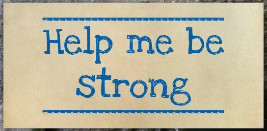 Help Me Be Strong