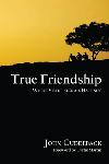 Click here for more information about True Friendship: Where Virtue Becomes Happiness