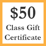 Click here for more information about $50 Class Gift Certificate