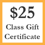 Click here for more information about $25 Class Gift Certificate