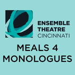 Click here for more information about Ensemble Theatre Cincinnati's 2020 Meals for Monologues