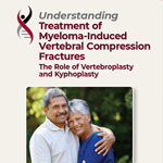 Click here for more information about Understanding Treatment of Myeloma-Induced Vertebral Compression Fractures