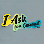 "Click here for more information about SP-20-01 - ""I Ask for Consent"" Cut Out Sticker (50 pack)"