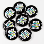 "Click here for more information about SP-20-06 - ""Yes Means Yes"" Button (25 pack)"