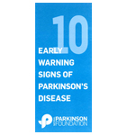 Click here for more information about 10 Early Warning Signs of Parkinson's Disease