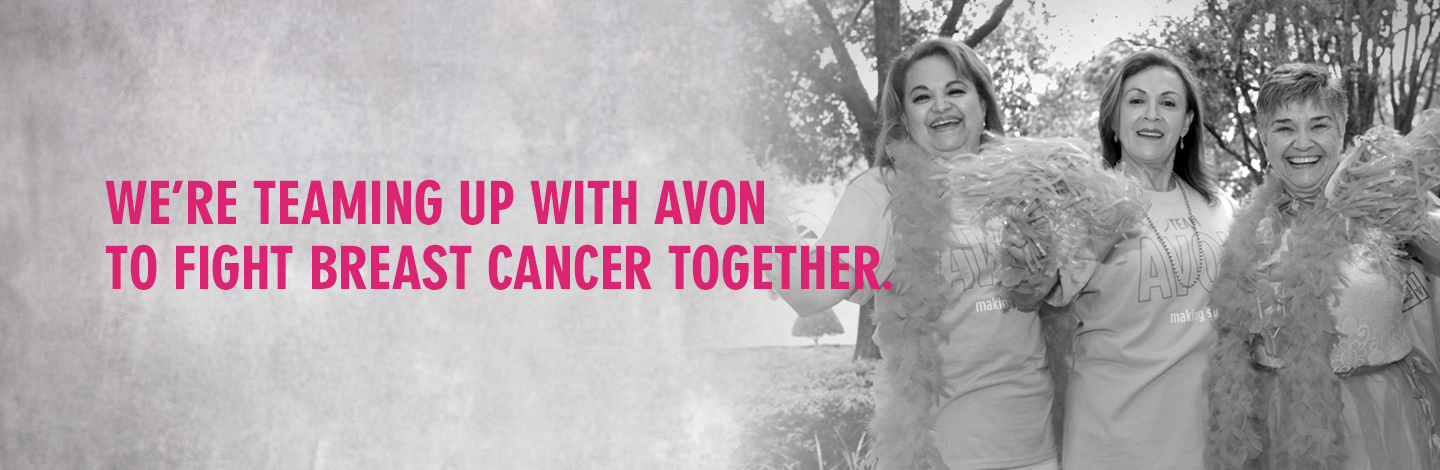 We're teaming up with Avon to fight breast cancer together.