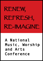 Renew, Refresh, Re-Imagine a National Music, worship and arts conference
